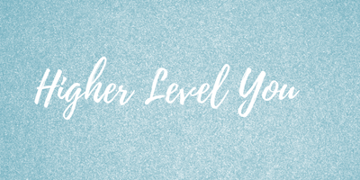 Higher Level You